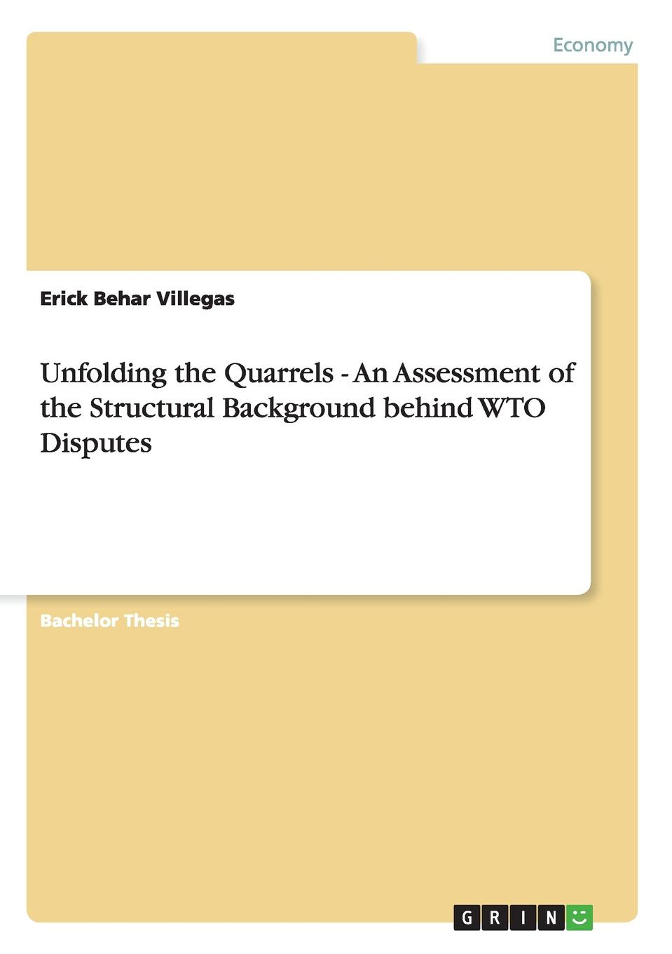 Erick Behar Villegas Unfolding the Quarrels - An Assessment of the Structural Background behind WTO Disputes vivienne katjiuongua towards stakeholder participation in the initiation of wto disputes