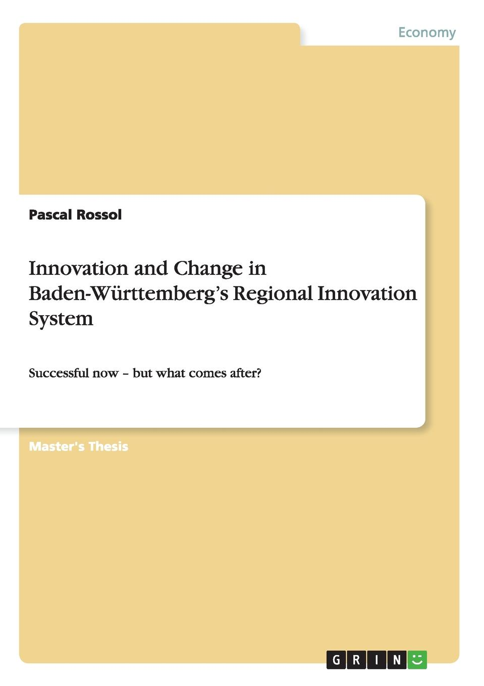 Pascal Rossol Innovation and Change in Baden-Wurttemberg.s Regional Innovation System michael bison regional innovation systems an analysis of innovation policy instruments