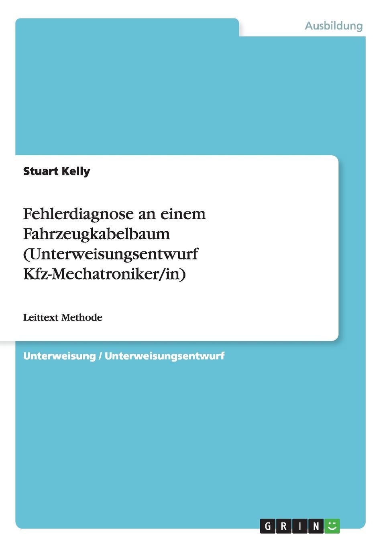 Stuart Kelly Fehlerdiagnose an einem Fahrzeugkabelbaum (Unterweisungsentwurf Kfz-Mechatroniker/in) a durer albrecht durers unterweisung der messung