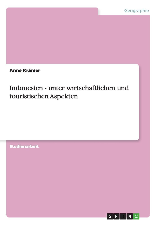 Indonesien - unter wirtschaftlichen und touristischen Aspekten Studienarbeit aus dem Jahr 2003 im Fachbereich Geowissenschaften...