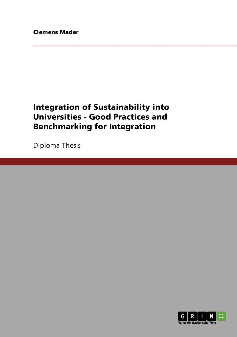 Clemens Mader Integration of Sustainability into Universities - Good Practices and Benchmarking for Integration clemens mader integration of sustainability into universities good practices and benchmarking for integration