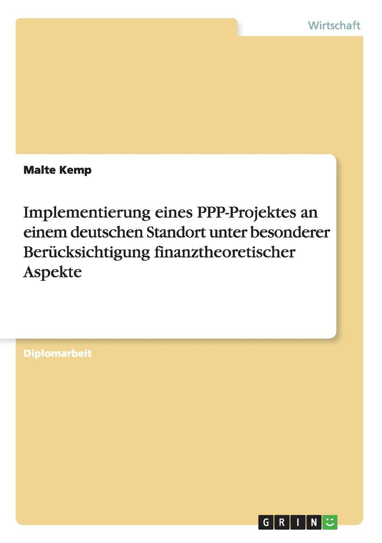 Implementierung eines PPP-Projektes an einem deutschen Standort unter besonderer Berucksichtigung finanztheoretischer Aspekte Diplomarbeit aus dem Jahr 2006 im Fachbereich BWL Investition...