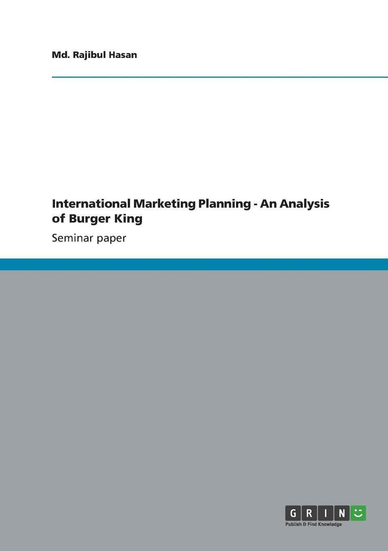 Md. Rajibul Hasan International Marketing Planning - An Analysis of Burger King the burger brothers