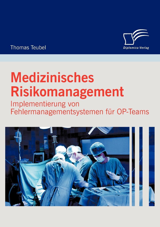 Medizinisches Risikomanagement. Implementierung Von Fehlermanagementsystemen Fur Op-Teams Die Medizin ist aufgrund des steigenden Interesses Patienten...