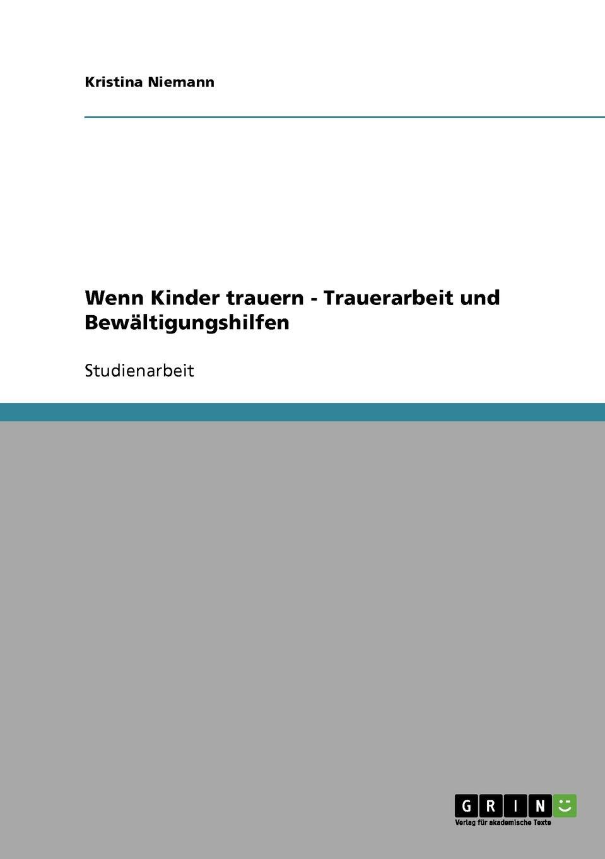 Kristina Niemann Wenn Kinder trauern - Trauerarbeit und Bewaltigungshilfen цена и фото