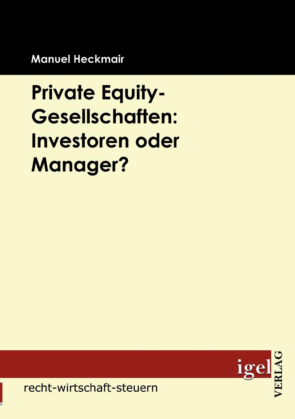 Manuel Heckmair Private Equity-Gesellschaften. Investoren oder Manager. bowen white mastering private equity set