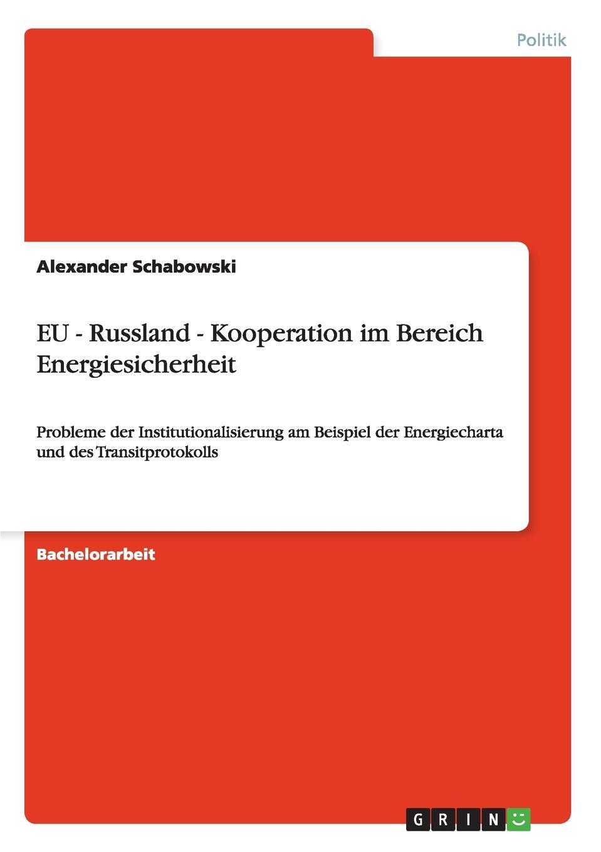 Alexander Schabowski EU - Russland - Kooperation im Bereich Energiesicherheit steffi wilke russland der energiechartavertrag und die eu