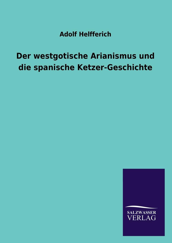 Adolf Helfferich Der Westgotische Arianismus Und Die Spanische Ketzer-Geschichte alexander wirminghaus zwei spanische merkantilisten