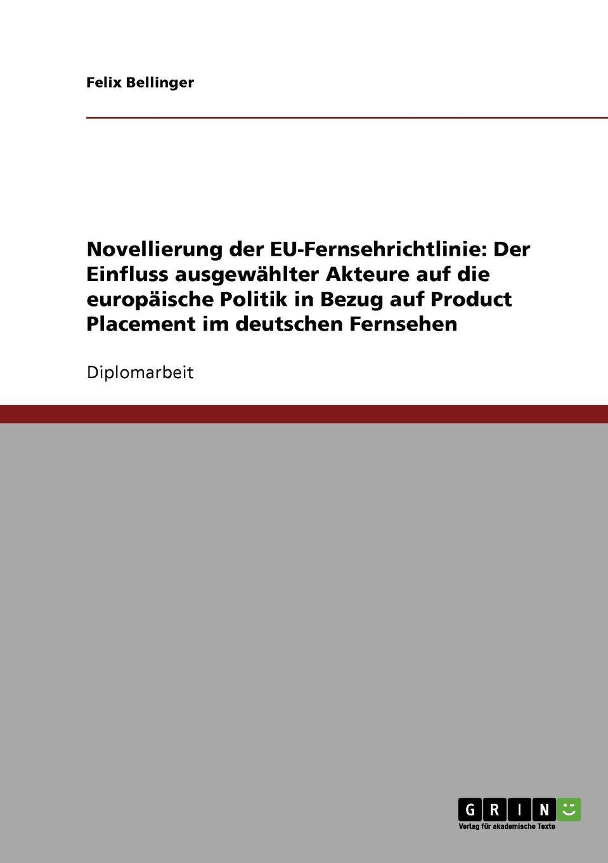 Felix Bellinger Novellierung der EU-Fernsehrichtlinie. Der Einfluss ausgewahlter Akteure auf die europaische Politik in Bezug auf Product Placement im deutschen Fernsehen dimitar gerganov product placement im fernsehen