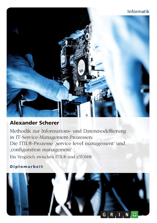 Alexander Scherer Methodik zur Informations- und Datenmodellierung in IT-Service-Management-Prozessen. Die ITIL.-Prozesse .service level management. und .configuration management. аудиокнига itil