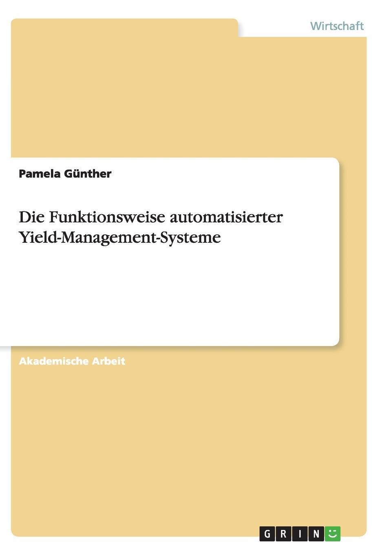 Die Funktionsweise automatisierter Yield-Management-Systeme Akademische Arbeit aus dem Jahr 2005 im Fachbereich Touristik...