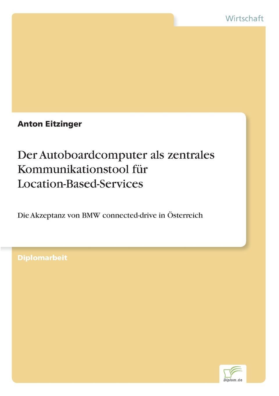 Der Autoboardcomputer als zentrales Kommunikationstool fur Location-Based-Services Inhaltsangabe:Zusammenfassung:Durch den Einsatz technologischer...