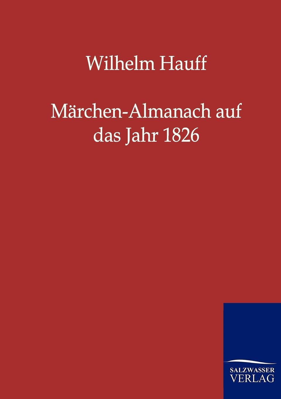 Wilhelm Hauff Marchen-Almanach auf das Jahr 1826 гауф в wilhelm hauff marchen