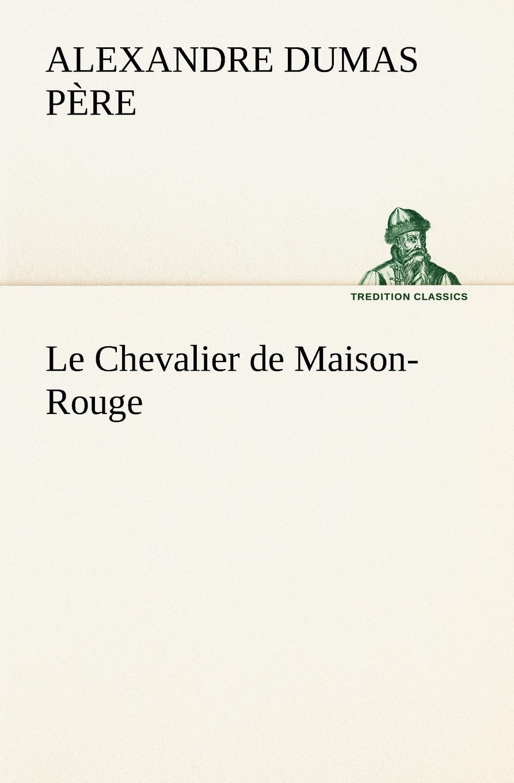 Alexandre Dumas père Le Chevalier de Maison-Rouge платье maison de la robe maison de la robe mp002xw1ctdd