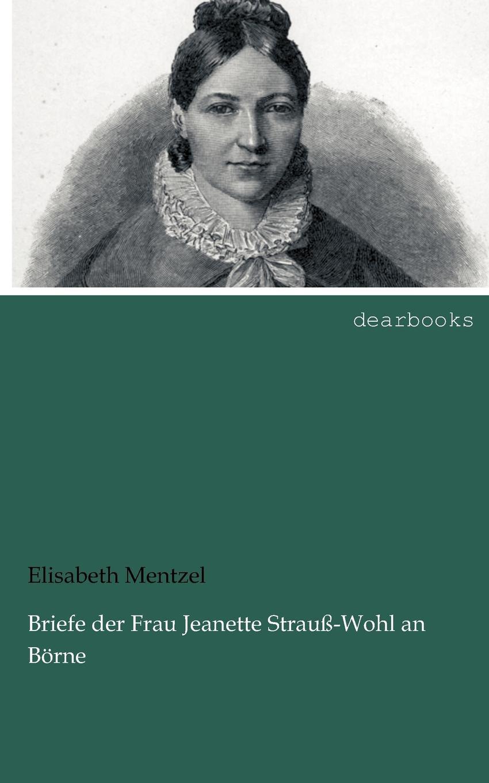 Elisabeth Mentzel Briefe der Frau Jeanette Strauss-Wohl an Borne katrin strauß die diktatur der optimisten