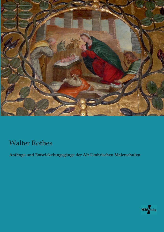 купить Walter Rothes Anfange Und Entwickelungsgange Der Alt-Umbrischen Malerschulen дешево
