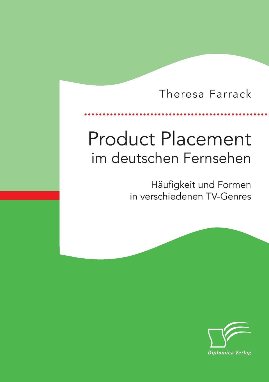 Theresa Farrack Product Placement im deutschen Fernsehen. Haufigkeit und Formen in verschiedenen TV-Genres kathrin niederdorfer product placement ausgewahlte studien uber die wirkung auf den rezipienten