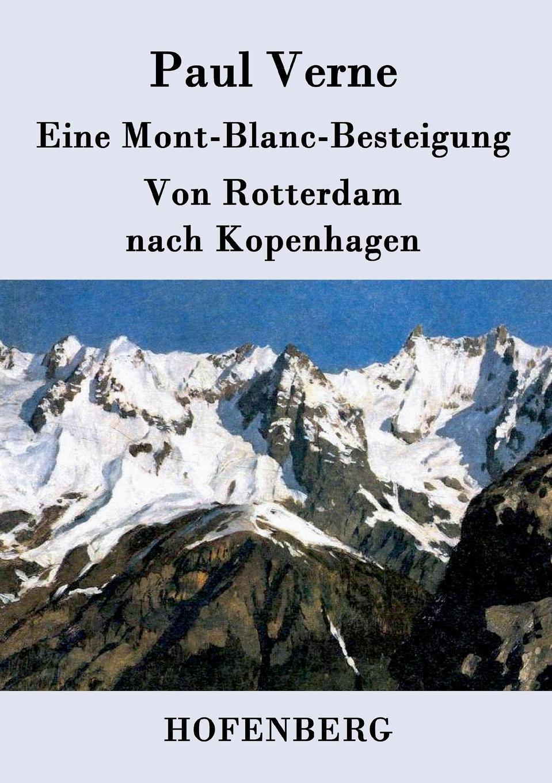 Paul Verne Eine Mont-Blanc-Besteigung / Von Rotterdam nach Kopenhagen julius von voss florens abentheuer in afrika und ihre heimkehr nach paris erster band