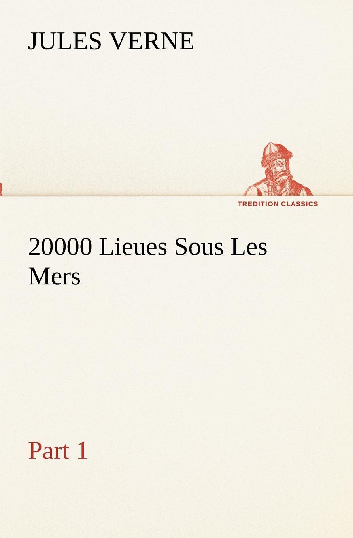 Jules Verne 20000 Lieues Sous Les Mers - Part 1 verne jules vingt mille lieues sousles mers 20000 лье под водой