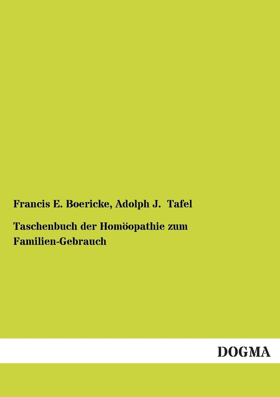 Francis E. Boericke, Adolph J. Tafel Taschenbuch Der Homoopathie Zum Familien-Gebrauch