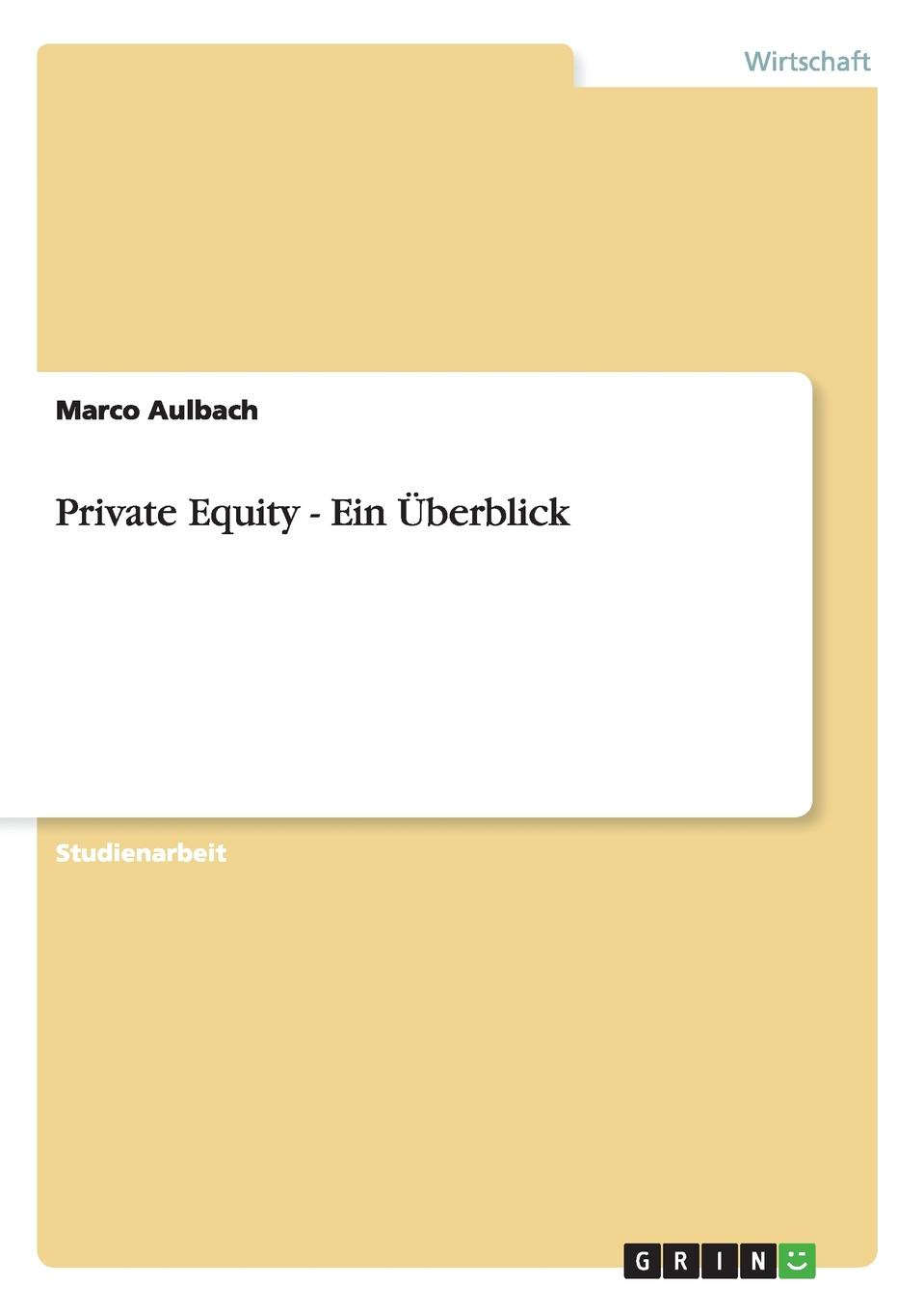 Marco Aulbach Private Equity - Ein Uberblick