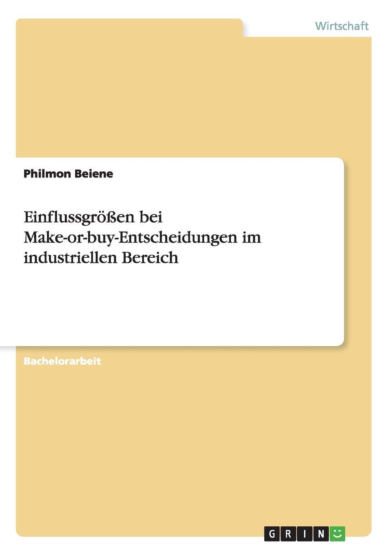 Einflussgrossen bei Make-or-buy-Entscheidungen im industriellen Bereich Bachelorarbeit aus dem Jahr 2014 im Fachbereich BWL - Controlling...