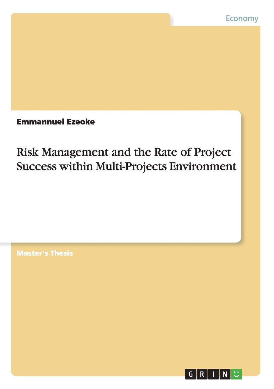 Emmannuel Ezeoke Risk Management and the Rate of Project Success within Multi-Projects Environment