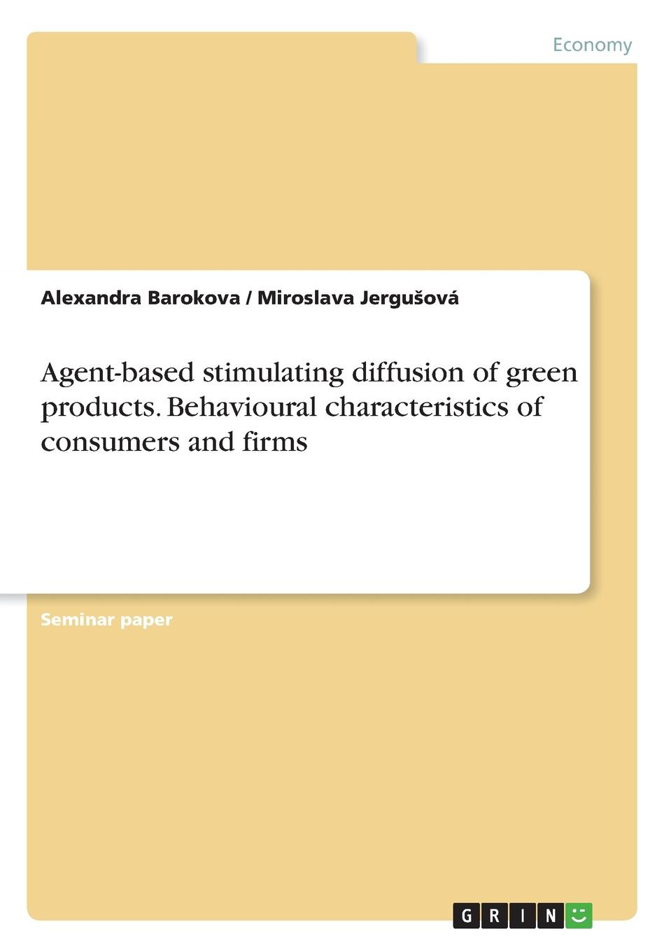 Alexandra Barokova, Miroslava Jergušová Agent-based stimulating diffusion of green products. Behavioural characteristics of consumers and firms color as a method of influence on consumers