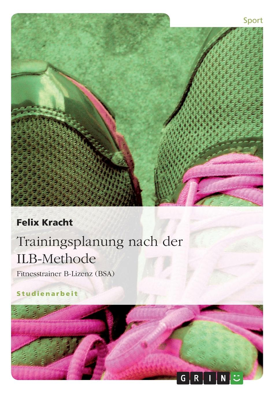 Felix Kracht Trainingsplanung nach der ILB-Methode eva maria diedrich trainingssteuerung trainingsplanung im krafttraining nach der ilb methode