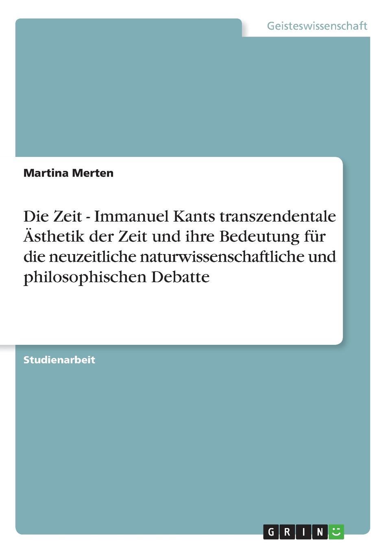Martina Merten Die Zeit - Immanuel Kants transzendentale Asthetik der Zeit und ihre Bedeutung fur die neuzeitliche naturwissenschaftliche und philosophischen Debatte ilse schneider das raum zeit problem bei kant und einstein