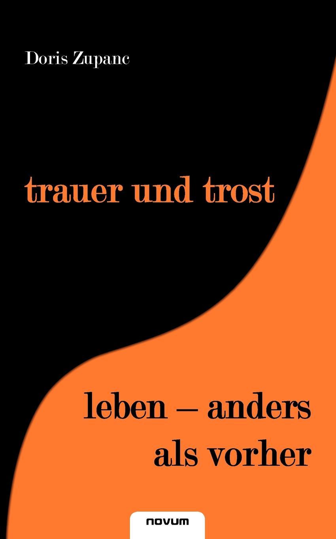 Doris Zupanc Trauer Und Trost/Leben - Anders ALS Vorher julius von olivier was ist raum zeit bewegung masse was ist die erscheinungswelt