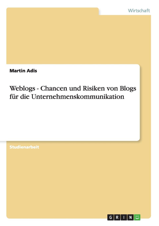 Martin Adis Weblogs - Chancen und Risiken von Blogs fur die Unternehmenskommunikation все цены