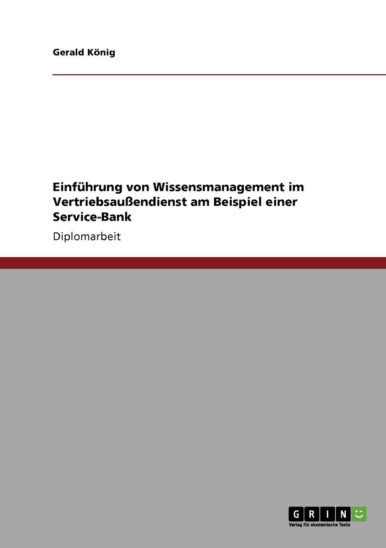 Einfuhrung von Wissensmanagement im Vertriebsaussendienst am Beispiel einer Service-Bank Diplomarbeit aus dem Jahr 2008 im Fachbereich BWL Personal...