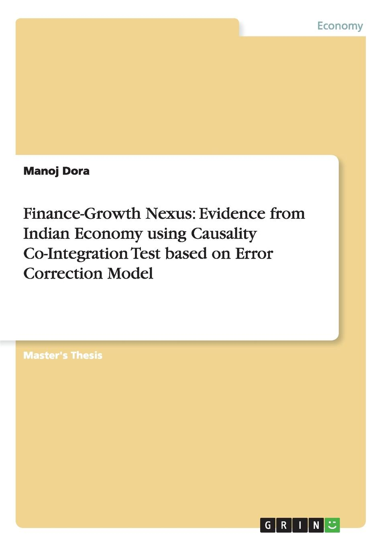 Manoj Dora Finance-Growth Nexus. Evidence from Indian Economy using Causality Co-Integration Test based on Error Correction Model yichen liu financial development and economic growth