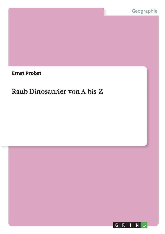 Ernst Probst Raub-Dinosaurier von A bis Z