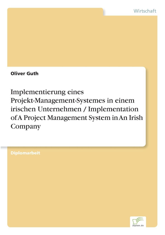 Implementierung eines Projekt-Management-Systemes in einem irischen Unternehmen / Implementation of A Project Management System in An Irish Company Inhaltsangabe:Gang der Untersuchung:Die bei Thermo King, Galway...