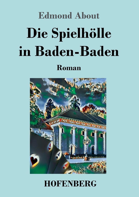 Edmond About Die Spielholle in Baden-Baden edmond about le roi des montagnes