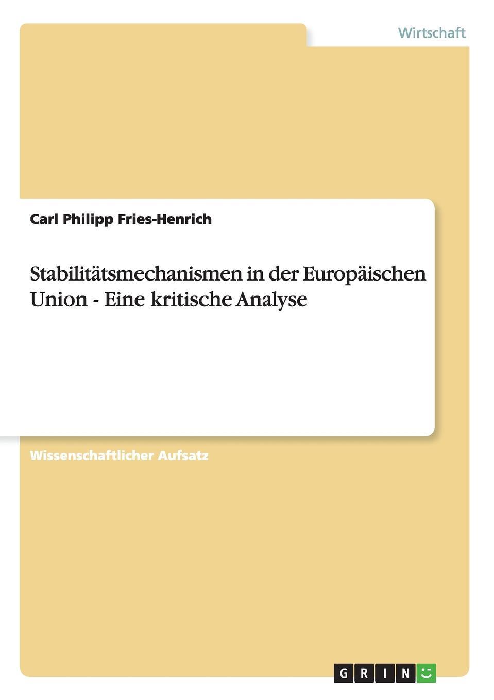 Carl Philipp Fries-Henrich Stabilitatsmechanismen in der Europaischen Union - Eine kritische Analyse неустановленный автор fur und wider der quartalsberichterstattung eine kritische analyse der aktuellen anderungen
