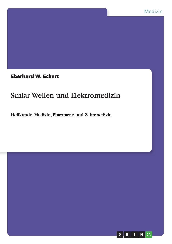 Eberhard W. Eckert Scalar-Wellen und Elektromedizin julius von olivier was ist raum zeit bewegung masse was ist die erscheinungswelt