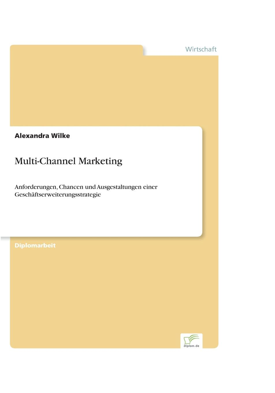 Multi-Channel Marketing Inhaltsangabe:Zusammenfassung:	Mit den innovativen Technologien...