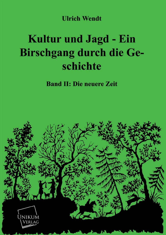 Ulrich Wendt Kultur Und Jagd - Ein Birschgang Durch Die Geschichte
