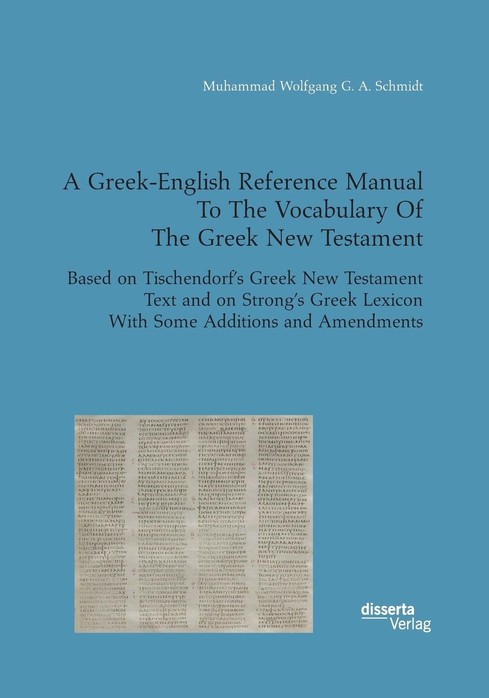 Muhammad Wolfgang G. A. Schmidt A Greek-English Reference Manual To The Vocabulary Of The Greek New Testament. Based on Tischendorf.s Greek New Testament Text and on Strong.s Greek Lexicon With Some Additions and Amendments christopher wordsworth six letters to granville sharp esq respecting his remarks on the uses of the definitive article in the greek text of the new testament