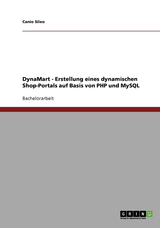 Canio Sileo DynaMart - Erstellung eines dynamischen Shop-Portals auf Basis von PHP und MySQL