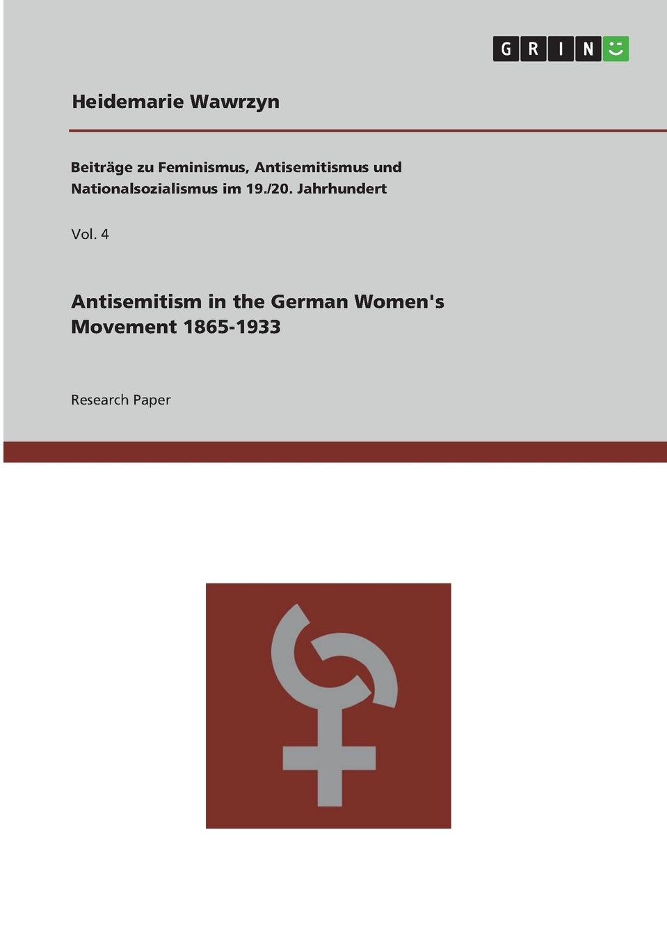 Antisemitism in the German Women.s Movement 1865-1933. Heidemarie Wawrzyn