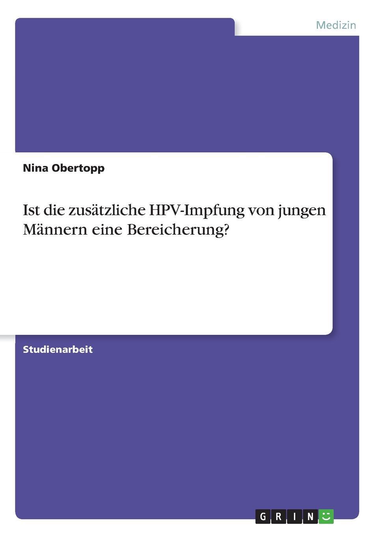 Ist die zusatzliche HPV-Impfung von jungen Mannern eine Bereicherung.. Nina Obertopp