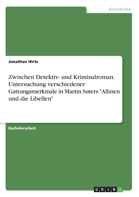 Zwischen Detektiv- und Kriminalroman. Untersuchung verschiedener Gattungsmerkmale in Martin Suters `Allmen und die Libellen`. Jonathan Hirtz