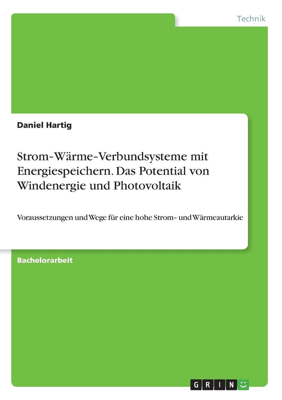 Strom-Warme-Verbundsysteme mit Energiespeichern. Das Potential von Windenergie und Photovoltaik. Daniel Hartig