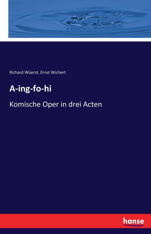 A-ing-fo-hi. Ernst Wichert, Richard W?erst