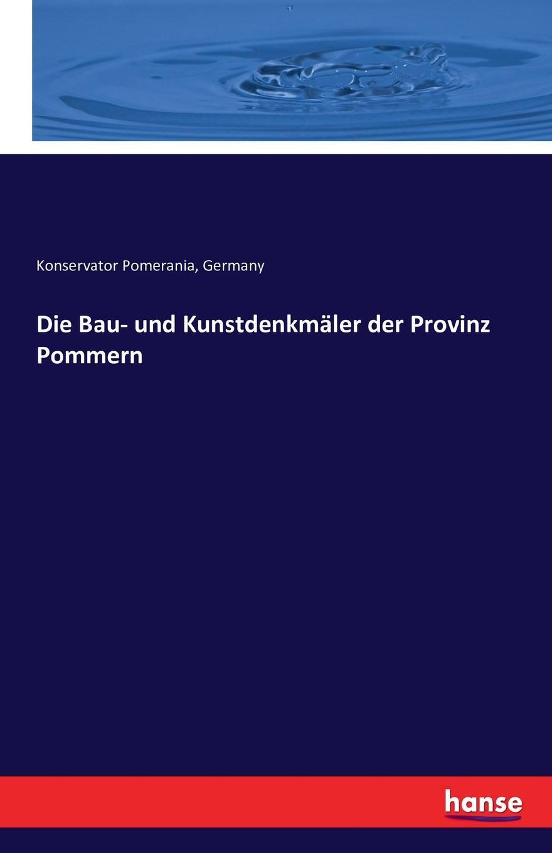 Die Bau- und Kunstdenkmaler der Provinz Pommern. Germany Konservator Pomerania