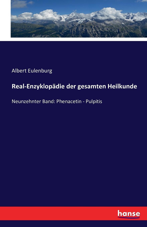 Real-Enzyklopadie der gesamten Heilkunde. Albert Eulenburg